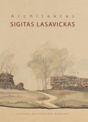 """Edita Povilaitytė, Birutė Rūta Vitkauskienė / """"Architektas Sigitas Lasavickas"""" / 2014 / knyga / Lietuvos nacionalinis muziejus"""
