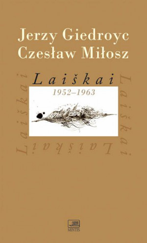 """Jerzy Giedroyc, Czesław Miłosz / """"Laiškai 1952-1963"""" / 2010 / knyga / Minties leidykla"""