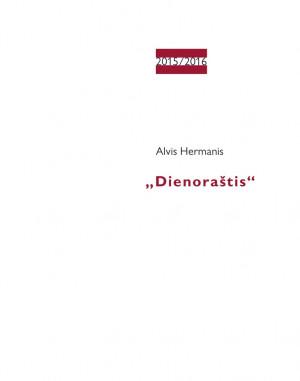 """Alvis Hermanis / """"Dienoraštis"""" / 2015-2016 / knyga / Krantai"""
