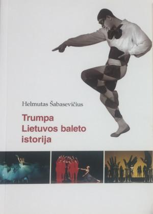 """Helmutas Šabasevičius / """"Trumpa Lietuvos baleto istorija"""" / 2010 / knyga / Krantai"""
