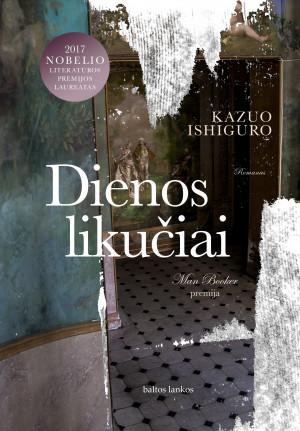 """Kazuo Ishiguro /""""Dienos likučiai"""" / 2017 / knyga / leidykla """"Baltos lankos"""""""
