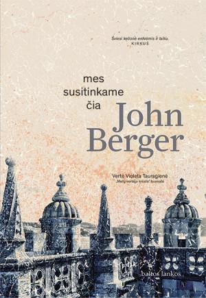 "John Berger /""Mes susitinkame čia"" / 2019 / knyga / leidykla ""Baltos lankos"""