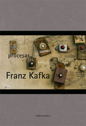 "Franz Kafka /""Procesas. Novelės"" / 2018 / knyga / leidykla ""Baltos lankos"""