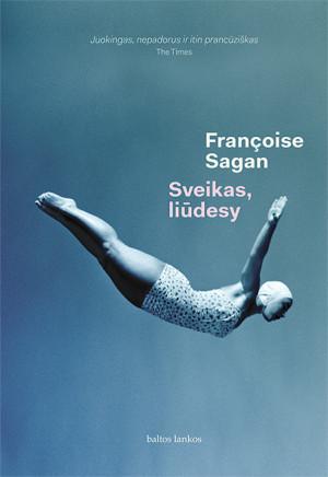 "Francoise Sagan /""Sveikas, liūdesy"" / 2016 / knyga / leidykla ""Baltos lankos"""