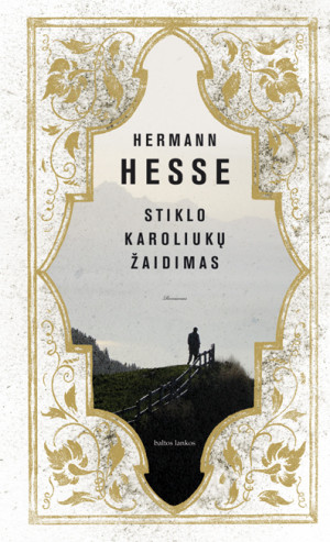"""Hermann Hesse /""""Stiklo karoliukų žaidimas"""" / 2016 / knyga / leidykla """"Baltos lankos"""""""