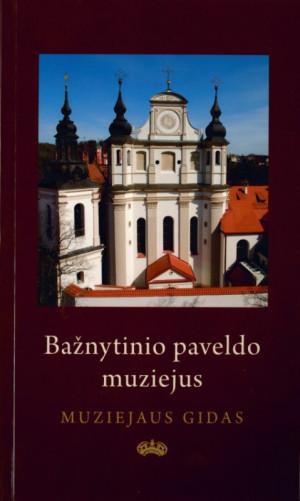 """Dalia Vasiliūnienė / """"Bažnytinio paveldo muziejus. Muziejaus gidas"""" / 2010 / knyga"""