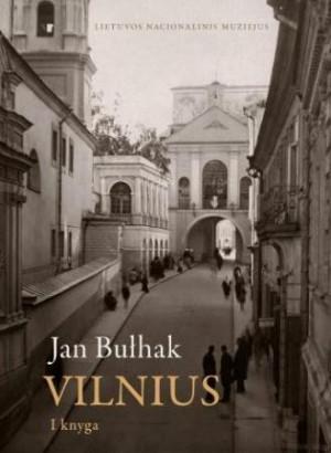 """Jūratė Gudaitė / """"Jan Bulhak. Vilnius. I knyga"""" / 2012 / knyga / Lietuvos nacionalinis muziejus"""