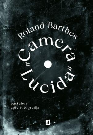 "Roland Barthes / ""Camera lucida"" / 2020 / knyga / Kitos knygos leidykla"