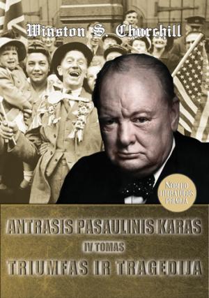 """Winston S. Churchill / """"Antrasis pasaulinis karas. Triumfas ir tragedija, IV tomas"""" / / knyga / Briedis leidykla"""