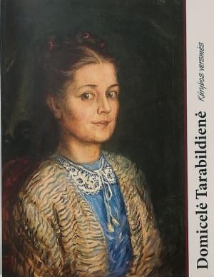 """Regina Urbonienė / """"Domicelė Tarabildienė. Kūrybos versmės"""" / 2012 / knyga / Lietuvos dailės muziejus"""