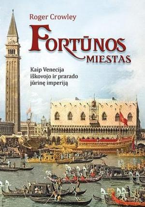 """Roger Crowley / """"Fortūnos miestas. Kaip Venecija iškovojo ir prarado jūrinę imperiją'' / 2021 / knyga / Briedis leidykla"""