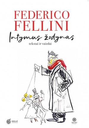 """Federico Fellini / """"INTYMUS ŽODYNAS. Tekstai ir vaizdai"""""""