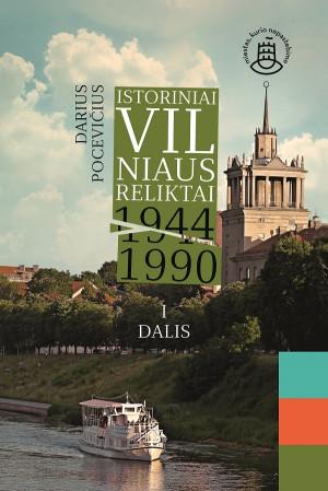 """Darius Pocevicčus / """"Istoriniai Vilniaus reliktai 1944–1990"""" I dalis/ 2018 / knyga / Kitos knygos leidykla"""