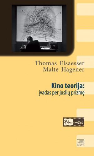 """Thomas Elsaesser, Malte Hagener / """"Kino teorija: įvadas per juslių prizmę"""" / 2012 / knyga / Minties leidykla"""