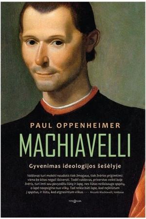 """Paul Oppenheimer / """"MACHIAVELLI. Gyvenimas ideologijos šešėlyje"""""""