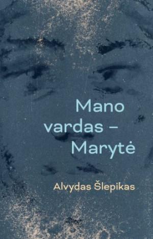 """Alvydas Šlepikas / """"Mano vardas - Marytė"""""""