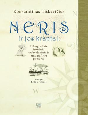 """Konstantinas Tiškevičius / """"Neris ir jos krantai: hidrografiniu, istoriniu, archeologiniu ir etnografiniu požiūriu"""" / 2013 knyga / Minties leidykla"""