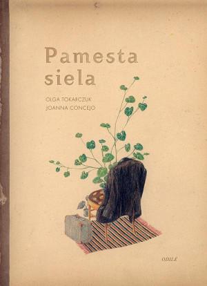 """Olga Tokarczuk, Joanna Concejo / """"Pamesta siela"""""""
