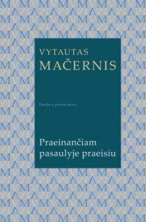 """Vytautas Mačernis / """"Praeinančiam pasaulyje praeisiu"""""""