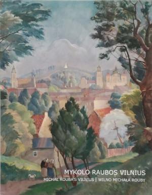 """Ilona Mažeikienė / """"Mykolo Raubos Vilnius"""" / 2014 / knyga / Lietuvos dailės muziejus"""