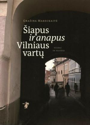 """Gražina Mareckaitė / """"Šiapus ir anapus Vilniaus vartų. Veidai ir vaizdai"""""""