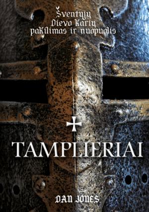 """Dan Jones/ """"Tamplieriai. Šventųjų Dievo karių pakilimas ir nuopuolis"""" / / knyga / Briedis leidykla"""