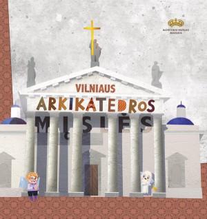 """Violeta Indriūnienė, Rita Pauliukevičiūtė, Alina Pavasarytė, Birutė Valečkaitė / """"Vilniaus arkikatedros mįslės: knyga vaikams"""""""