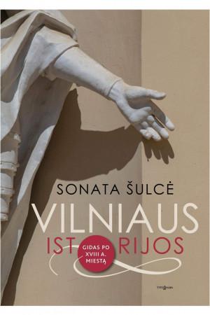 """Sonata Šulcė / """"Vilniaus istorijos: gidas po XVIII a. miestą"""""""