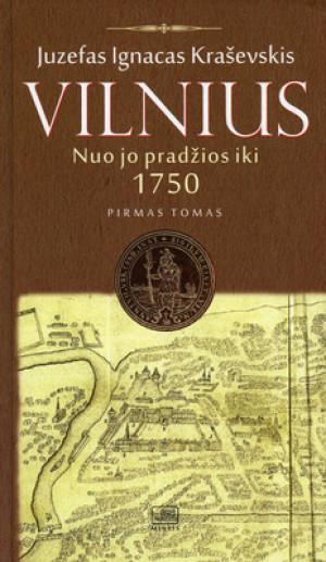 """Juzefas Ignacas Kraševskis / """"Vilnius nuo jo pradžios iki 1750 metų. I tomas."""" / 2014 / knyga / Minties leidykla"""