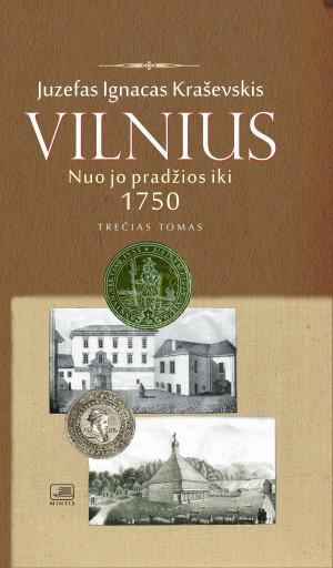 """Juzefas Ignacas Kraševskis / """"Vilnius nuo jo pradžios iki 1750 metų. III tomas."""" / 2019 / knyga / Minties leidykla"""