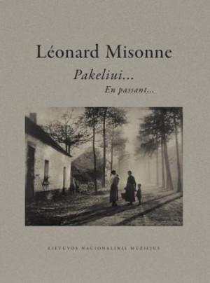 """Jūratė Gudaitė / """"Leonard Misonne. Pakeliui… En passant…"""" / 2010 / knyga / Lietuvos nacionalinis muziejus"""