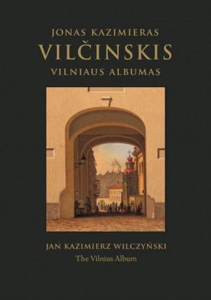 """Jonas Kazimieras Vilčinskis / """"Vilniaus albumas"""" / 2021 / knyga / Lietuvos nacionalinis muziejus"""