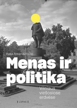 """Rasa Antanavičiūtė / """"Menas ir politika Vilniaus viešosiose erdvėse"""" / 2019 / knyga /  LAPAS leidykla"""