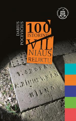 """Darius Pocevicčus / """"100 istorinių Vilniaus reliktų"""" / 2018 / knyga / Kitos knygos leidykla"""