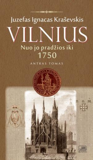 """Juzefas Ignacas Kraševskis / """"Vilnius nuo jo pradžios iki 1750 metų. II tomas."""" / 2017 / knyga / Minties leidykla"""