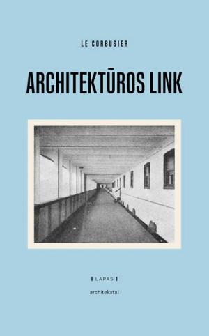 """Le Corbusier / """"Architektūros link """" / 2019 / knyga / LAPAS leidykla"""