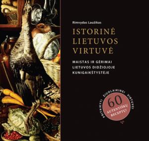 """Rimvydas Laužikas / """"Istorinė Lietuvos virtuvė"""" / 2014 / knyga /  Briedis leidykla"""