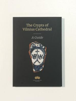 """Sigita Maslauskaitė-Mažylienė / """"The Crypts of Vilnius Cathedral"""" Guide (anglų kalba) / 2013 / knyga /"""