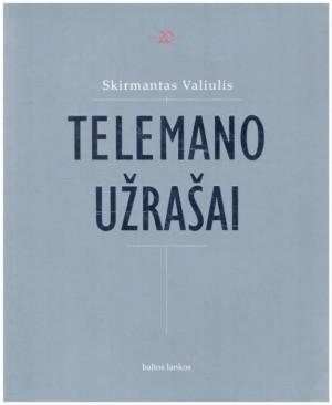 """Skirmantas Valiulis /""""Telemano užrašai"""" / 2010 / knyga / leidykla """"Baltos lankos"""""""