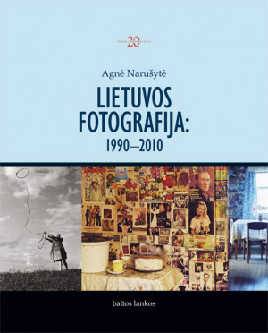 """Agnė Narušytė /""""Lietuvos fotografija: 1990—2010"""" / 2011 / knyga / leidykla """"Baltos lankos"""""""