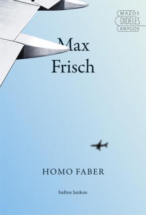 """Max Frisch /""""Homo Faber"""" / 2013 / knyga / leidykla """"Baltos lankos"""""""