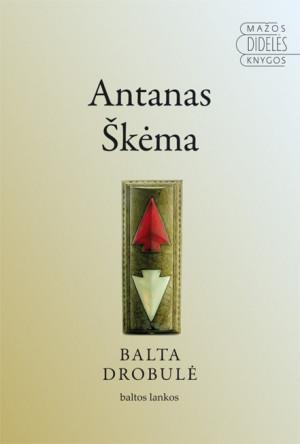 """Antanas Škėma /""""Balta drobulė"""" / 2013 / knyga / leidykla """"Baltos lankos"""""""