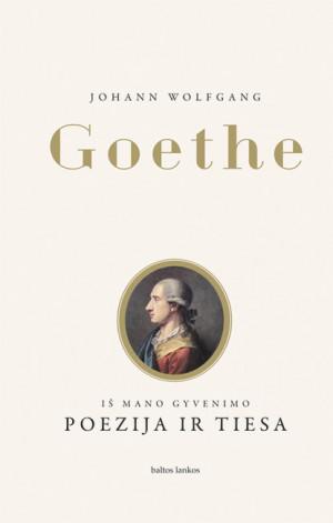 """John Wolfgang Goethe /""""Iš mano gyvenimo. Poezija ir tiesa"""" / 2013 / knyga / leidykla """"Baltos lankos"""""""