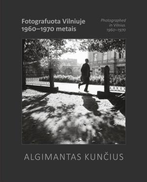 """Onutė Butkutė / """"Algimantas Kunčius. Fotografuota Vilniuje 1960-1970 metais."""" / 2020 / knyga / Lietuvos nacionalinis muziejus"""