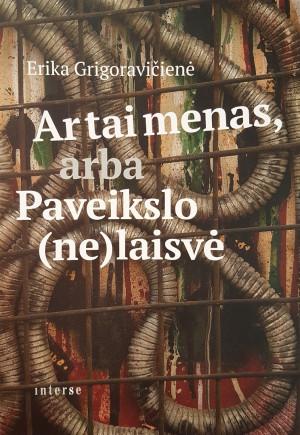 """Erika Grigoravičienė / """"Ar tai menas, arba Paveikslo (ne)laisvė"""""""
