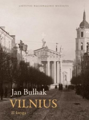 """Jūratė Gudaitė / """"Jan Bulhak. Vilnius. II knyga"""" / 2013 / knyga / Lietuvos nacionalinis muziejus"""