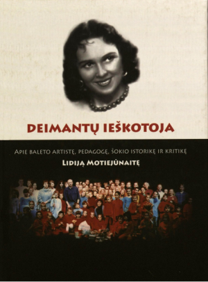 """Gintarė Šatkauskaitė / """"Deimantų ieškotoja. Apie baleto artistę, pedagogę, baleto istorikę ir kritikę Lidija Motiejūnaitę"""" / 2011-2016 / knyga / Krantai"""
