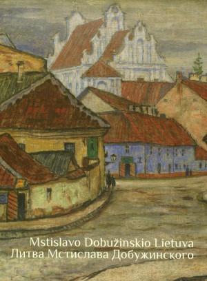 """Skaistis Mikulionis / """"Mstislavo Dobužinskio Lietuva. Parodos katalogas"""" / 2018 / knyga / Lietuvos dailės muziejus"""