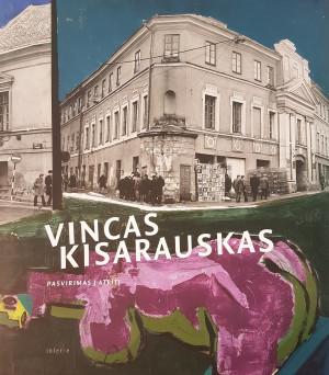 """Erika Grigoravičienė, Aistė Kisarauskaitė / """"Vincas Kisarauskas"""" / 2015 / knyga / / Interse leidykla"""
