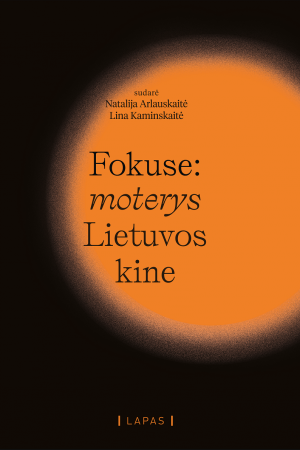 """Natalija Arlauskaitė, Lina Kaminskaitė / """"Fokuse: moterys Lietuvos kine"""""""